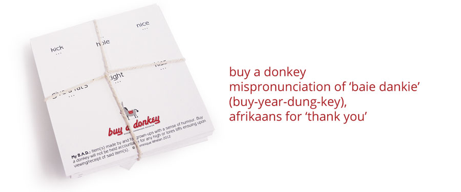buy a donkey mispronunciation of 'baie dankie' (buy-year-dung-key), afrikaans for 'thank you'